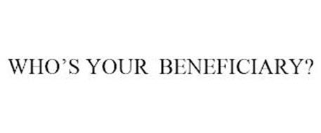 WHO'S YOUR BENEFICIARY?