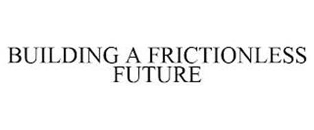 BUILDING A FRICTIONLESS FUTURE