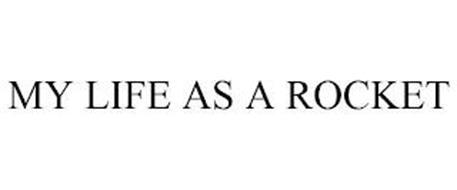 MY LIFE AS A ROCKET