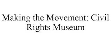 MAKING THE MOVEMENT: CIVIL RIGHTS MUSEUM