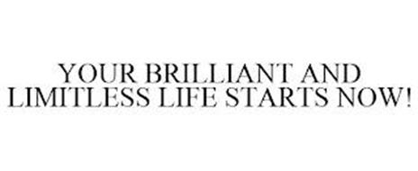 YOUR BRILLIANT AND LIMITLESS LIFE STARTS NOW!