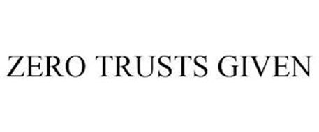 ZERO TRUSTS GIVEN