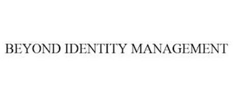 BEYOND IDENTITY MANAGEMENT