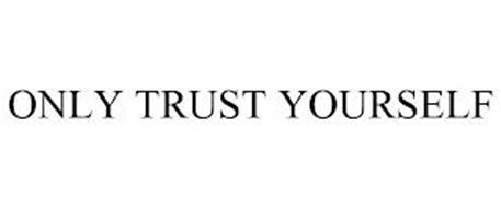 ONLY TRUST YOURSELF