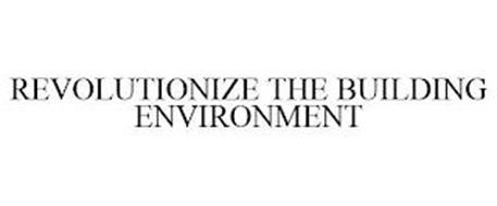 REVOLUTIONIZE THE BUILDING ENVIRONMENT