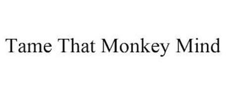 TAME THAT MONKEY MIND