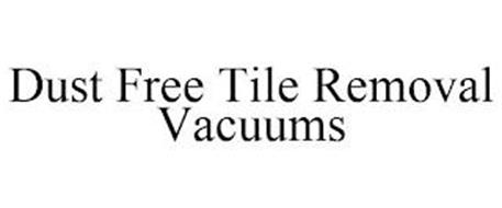 DUST FREE TILE REMOVAL VACUUMS