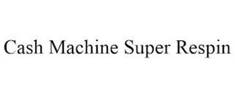 CASH MACHINE SUPER RESPIN