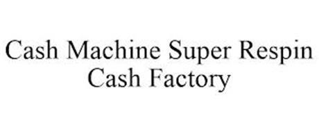 CASH MACHINE SUPER RESPIN CASH FACTORY