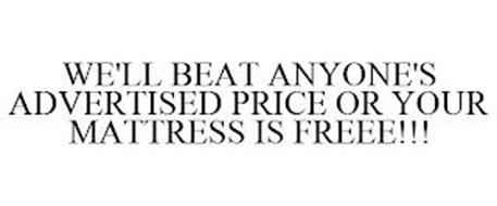 WE'LL BEAT ANYONE'S ADVERTISED PRICE OR YOUR MATTRESS IS FREEE!!!