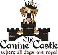 THE CANINE CASTLE WHERE ALL DOGS ARE ROYAL