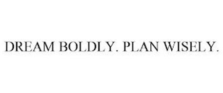 DREAM BOLDLY. PLAN WISELY.