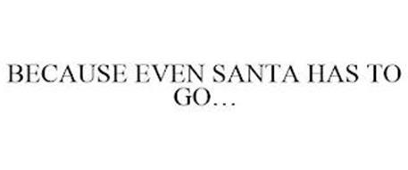 BECAUSE EVEN SANTA HAS TO GO...