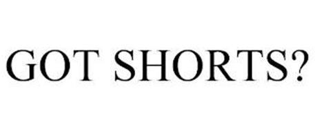 GOT SHORTS?