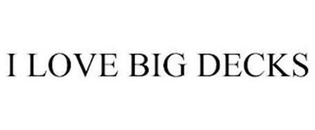 I LOVE BIG DECKS