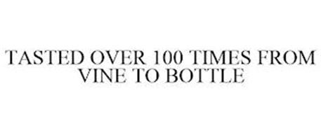 TASTED OVER 100 TIMES FROM VINE TO BOTTLE