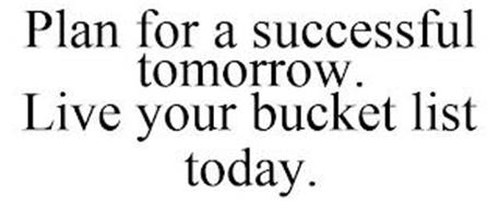 PLAN FOR A SUCCESSFUL TOMORROW. LIVE YOUR BUCKET LIST TODAY.