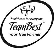 HEALTHCARE FOR EVERYONE TEAMBEST YOUR TRUE PARTNER