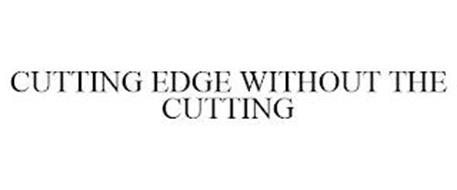 CUTTING EDGE WITHOUT THE CUTTING