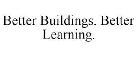 BETTER BUILDINGS. BETTER LEARNING.