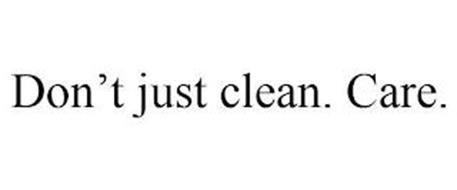 DON'T JUST CLEAN. CARE.