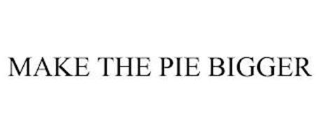 MAKE THE PIE BIGGER