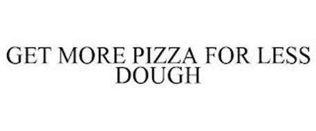 GET MORE PIZZA FOR LESS DOUGH