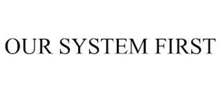 OUR SYSTEM FIRST