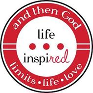 AND THEN GOD LIFE INSPIRED LIMITS LIFE LOVE