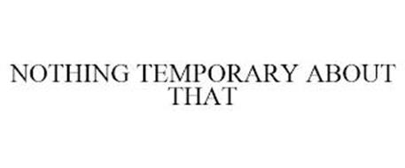 NOTHING TEMPORARY ABOUT THAT