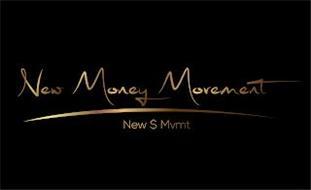 NEW MONEY MOVEMENT NEW $ MVMT