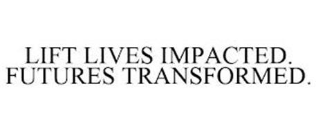 LIFT LIVES IMPACTED. FUTURES TRANSFORMED.