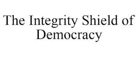 THE INTEGRITY SHIELD OF DEMOCRACY