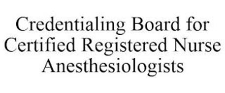 CREDENTIALING BOARD FOR CERTIFIED REGISTERED NURSE ANESTHESIOLOGISTS