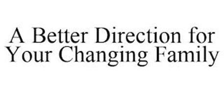 A BETTER DIRECTION FOR YOUR CHANGING FAMILY