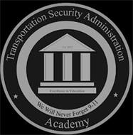 TRANSPORTATION SECURITY ADMINISTRATION ACADEMY EST. 2012 EXCELLENCE IN EDUCATION WE WILL NEVER FORGET 9-11