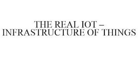THE REAL IOT - INFRASTRUCTURE OF THINGS