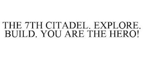 THE 7TH CITADEL. EXPLORE. BUILD. YOU ARE THE HERO!