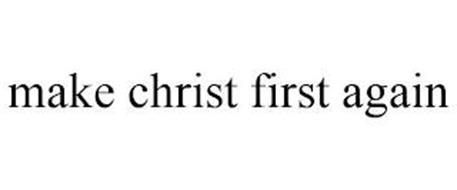 MAKE CHRIST FIRST AGAIN