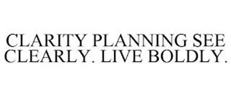CLARITY PLANNING SEE CLEARLY. LIVE BOLDLY.