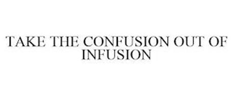 TAKE THE CONFUSION OUT OF INFUSION