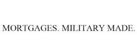 MORTGAGES. MILITARY MADE.
