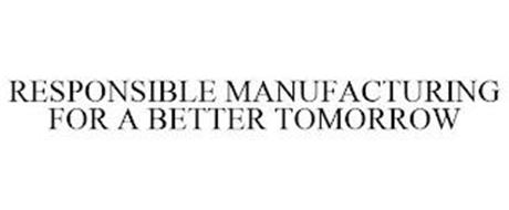 RESPONSIBLE MANUFACTURING FOR A BETTER TOMORROW