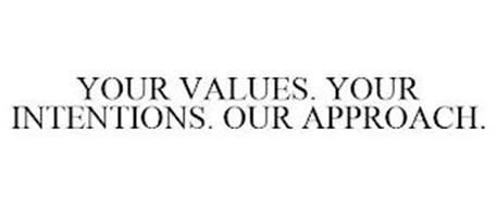 YOUR VALUES. YOUR INTENTIONS. OUR APPROACH.