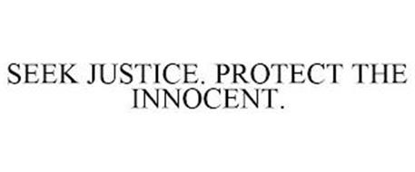 SEEK JUSTICE. PROTECT THE INNOCENT.