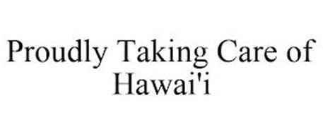 PROUDLY TAKING CARE OF HAWAI'I
