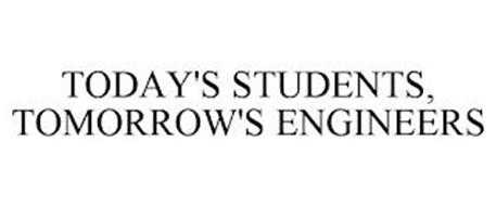 TODAY'S STUDENTS, TOMORROW'S ENGINEERS