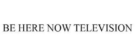 BE HERE NOW TELEVISION