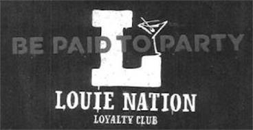 BE PAID TO PARTY LOUIE NATION LOYALTY CLUB L