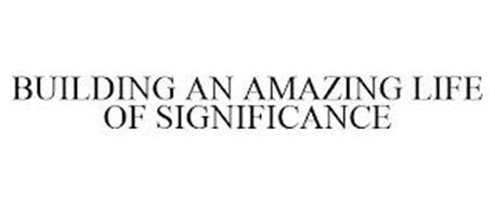 BUILDING AN AMAZING LIFE OF SIGNIFICANCE
